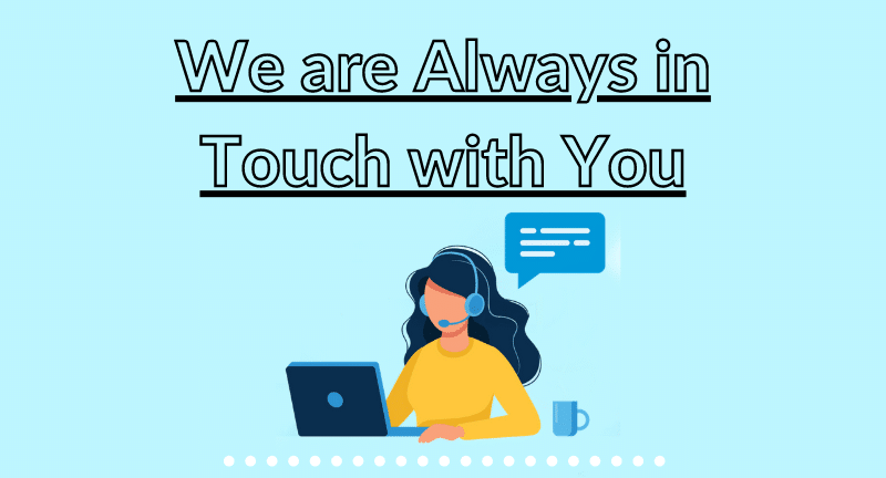 We are always in touch with you