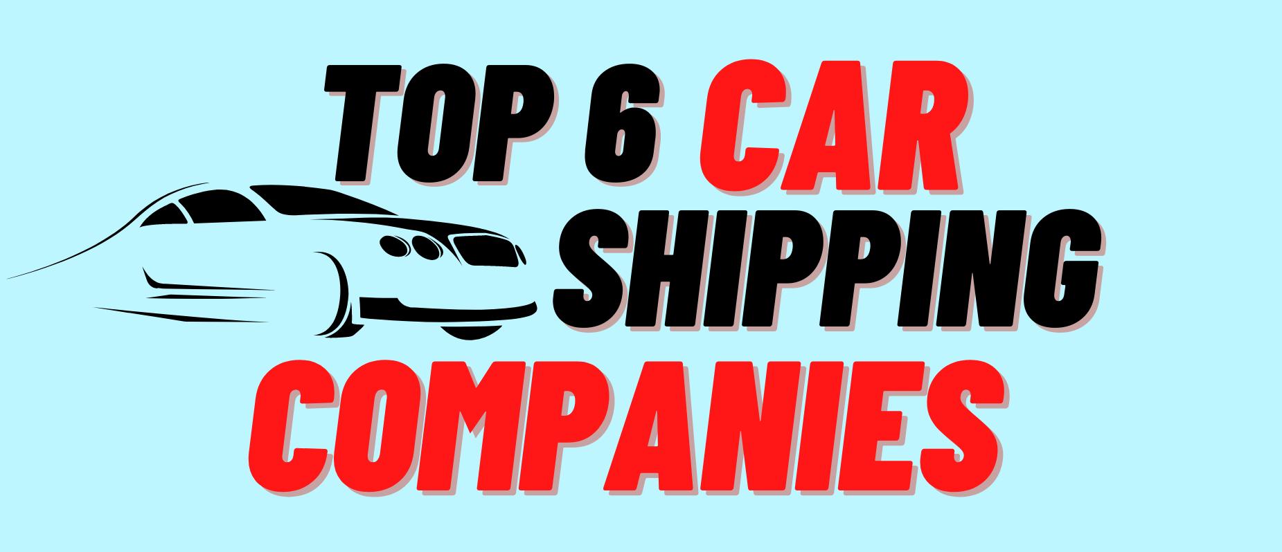 Top 6 car shipping companies