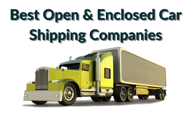 Top 14 of the Best Open & Enclosed Car Shipping Companies
